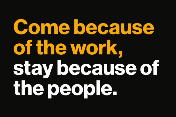 Come because of the work, stay because of the people